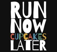 Run Now Cupcakes Later by getgoing