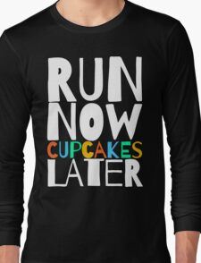 Run Now Cupcakes Later Long Sleeve T-Shirt
