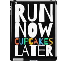 Run Now Cupcakes Later iPad Case/Skin