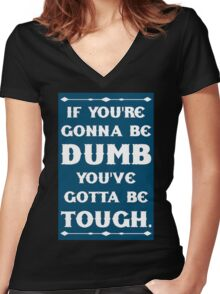 If You're Gonna Be Dumb You gotta Be Tough Women's Fitted V-Neck T-Shirt