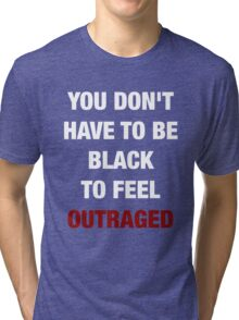 YOU DON'T HAVE TO BE BLACK (I CAN'T BREATHE) Tri-blend T-Shirt