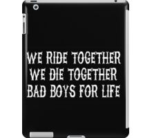 We Ride Together We Die together Bad boys for life (black) iPad Case/Skin