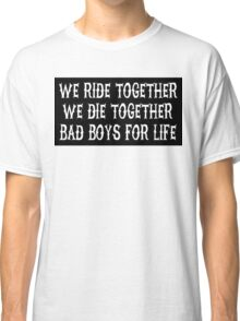 We Ride Together We Die together Bad boys for life (black) Classic T-Shirt