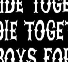 We Ride Together We Die together Bad boys for life (black) Sticker