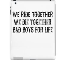 We Ride Together We Die together Bad boys for life iPad Case/Skin
