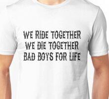 We Ride Together We Die together Bad boys for life Unisex T-Shirt