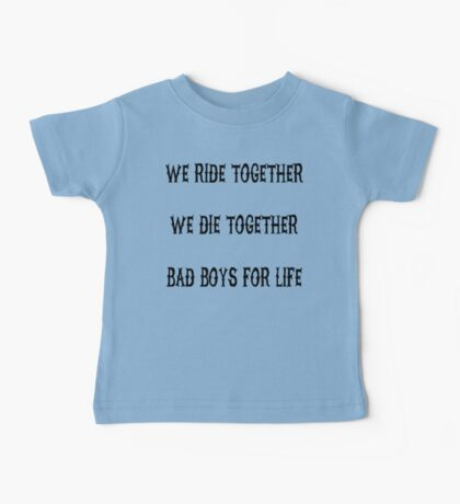 We Ride Together We Die together Bad boys for life Baby Tee
