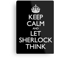 Keep Calm and Let Sherlock Think Metal Print