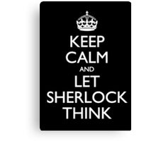 Keep Calm and Let Sherlock Think Canvas Print