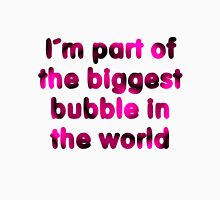 I´m part of the biggest bubble in the world 3 Unisex T-Shirt