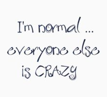 I am normal ... by TriciaDanby