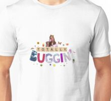 totally buggin Unisex T-Shirt