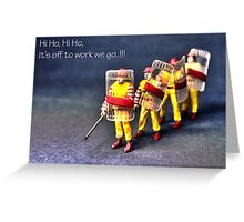 Hi Ho, it's off to work we go.... Greeting Card