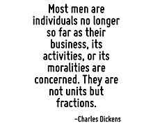 Most men are individuals no longer so far as their business, its activities, or its moralities are concerned. They are not units but fractions. Photographic Print