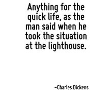 Anything for the quick life, as the man said when he took the situation at the lighthouse. Photographic Print