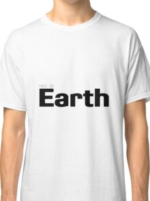 Made On Earth Classic T-Shirt