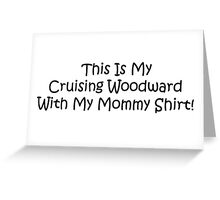 This Is My Cruising Woodward With My Mommy Shirt Greeting Card