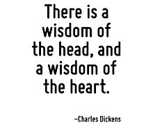 There is a wisdom of the head, and a wisdom of the heart. Photographic Print