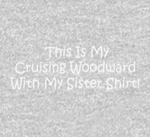 This Is My Cruising Woodward With My Sister Shirt One Piece - Short Sleeve