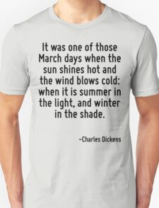 It was one of those March days when the sun shines hot and the wind blows cold: when it is summer in the light, and winter in the shade. T-Shirt