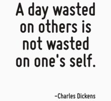 A day wasted on others is not wasted on one's self. by Quotr