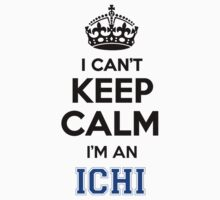 I cant keep calm Im an ICHI by icant