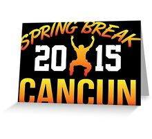 Limited Edition 'Spring Break Cancun 2015' T-Shirt and Gift Ideas Greeting Card
