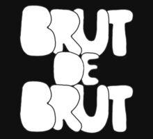 BRUT DE BRUT # 1 by Greg Tippett