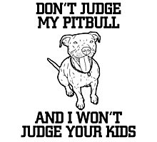 Don't judge my pitbull and I won't judge your kids Photographic Print