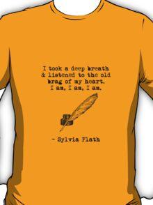 Sylvia Plath: I am, I am, I am. T-Shirt