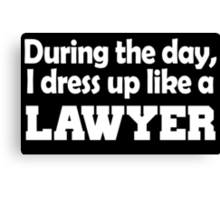 During the day, I dress up like lawyer Canvas Print