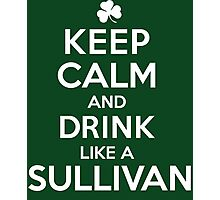 Amazing 'Keep Calm and Drink Like a Sullivan' T-shirts, Hoodies, Accessories and Gifts Photographic Print
