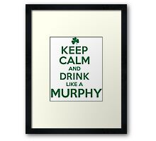 Funny 'Keep Calm and Drink Like a Murphy' St. Patrick's Day T-Shirt and Gifts Framed Print