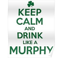 Funny 'Keep Calm and Drink Like a Murphy' St. Patrick's Day T-Shirt and Gifts Poster