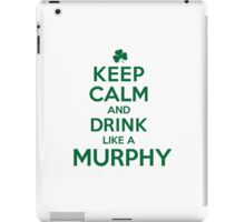 Funny 'Keep Calm and Drink Like a Murphy' St. Patrick's Day T-Shirt and Gifts iPad Case/Skin