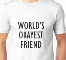 World's okayest friend Unisex T-Shirt