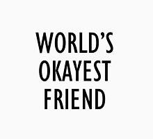 World's okayest friend Unisex T-Shirt