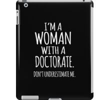 Funny 'I'm a Woman With a Doctorate. Don't Underestimate Me.' T-Shirt and Gifts iPad Case/Skin