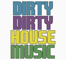 Dirty dirty house music. Baby Tee