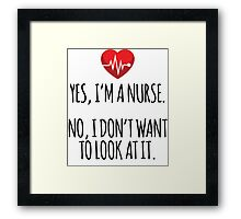 Funny 'Yes, I'm a Nurse. No, I Don't Want to Look At It.' Nurse's T-Shirt and Gifts Framed Print