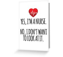 Funny 'Yes, I'm a Nurse. No, I Don't Want to Look At It.' Nurse's T-Shirt and Gifts Greeting Card