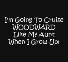 Im Going To Cruise Woodward Like My Aunt When I Grow Up by Gear4Gearheads
