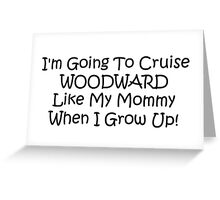 Im Going To Cruise Woodward Like My Mommy When I Grow Up Greeting Card