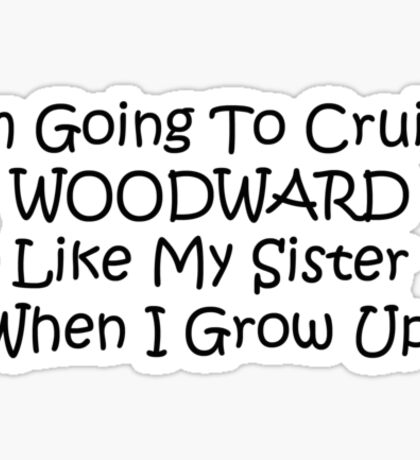 Im Going To Cruise Woodward Like My Sister When I Grow Up Sticker