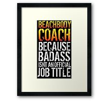 Hilarious 'Beachbody Coach because Badass Isn't an Official Job Title' Tshirt, Accessories and Gifts Framed Print