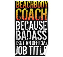 Hilarious 'Beachbody Coach because Badass Isn't an Official Job Title' Tshirt, Accessories and Gifts Poster