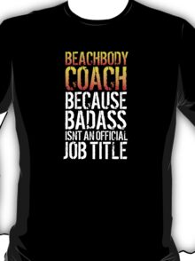 Hilarious 'Beachbody Coach because Badass Isn't an Official Job Title' Tshirt, Accessories and Gifts T-Shirt