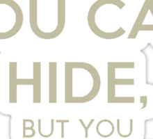 You Can Hide, But You Cannot Hide! Sticker
