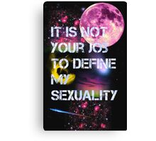 It is not your job to define my sexuality Canvas Print