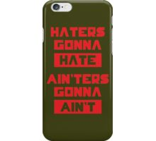 HATERS GONNA HATE, AIN'TERS GONNA AIN'T (Olive Green) iPhone Case/Skin
